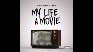 "King Vory feat. Blu - ""My Life A Movie"" OFFICIAL VERSION"