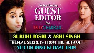 Subuhi Joshi & Ashi Singh reveal secrets about co-star Randeep Rai I Guest Editor I TellyChakkar