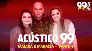 Acústico 99: Maiara e Maraisa - Se olha no espelho part. Cristiano Araújo (parte 4)