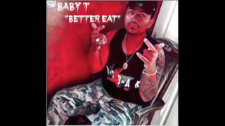 Baby T - Better Eat (Prod by DJ Hendu Gotti)