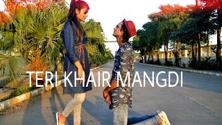 Teri Khair Mangdi  | Dance Cover | Samrat&Khushbo