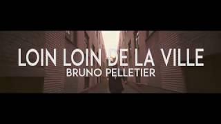Bruno Pelletier - Loin loin de la ville (vidéoclip officiel)