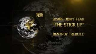 """Scare Don't Fear - """"The Stick Up"""""""