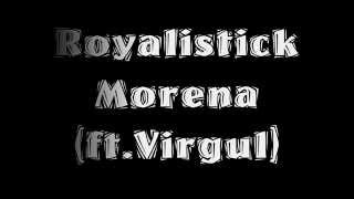 Royalistick - Morena (ft.Virgul) (Letra)(HD)