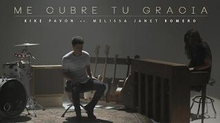 Kike Pavón - Me Cubre Tu Gracia ft. Melissa Janet Romero (Video Oficial)