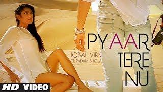 Pyaar Tere Nu Full Song Iqbal Virk Ft. Padam Bhola | Music: Ishan Bhola | New Punjabi Song 2014