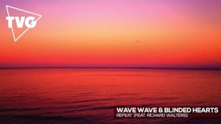 Wave Wave & Blinded Hearts - Repeat (ft. Richard Walters)