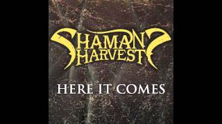 """Here It Comes"" - Shaman's Harvest"