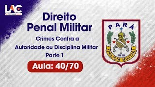 PM-PA 2019 - Crimes Contra a Autoridade ou Disciplina Militar - Direito Penal Militar - P/1- 40/70