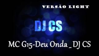 MC G15-Deu Onda_DJ CS (VERSÃO LIGHT)