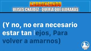 Ulises Chaidez - Quería Que Llorarás - Karaokeando - Letra Voz