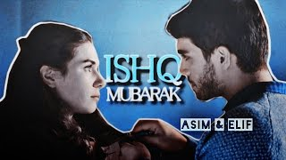 ❥ Asım & Elif | Ishq Mubarak [+Turkish Translation]
