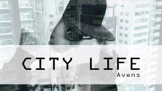 Avens - City Life (NEW 2017)