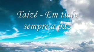 Taizé -  Em tudo sempre a paz