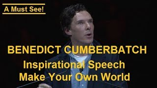 "Benedict Cumberbatch Motivational Speech ""MAKE YOUR OWN WORLD"""