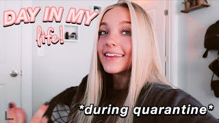 Day In My Life *during quarantine*
