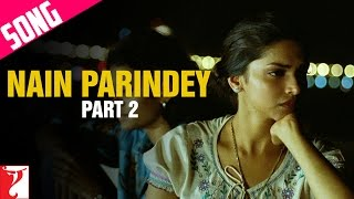 Nain Parindey Song | Part 2 | Lafangey Parindey | Neil Nitin Mukesh | Deepika Padukone | Shilpa Rao