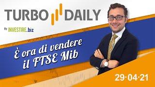 Turbo Daily 29.04.2021 - E' ora di vendere il FTSE Mib