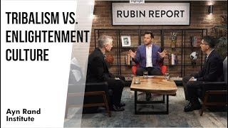Tribalism vs. Enlightenment Culture (Dave Rubin Interview with Yaron Brook and Onkar Ghate)