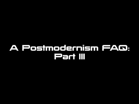 A Postmodernism FAQ: Part III - Postmodernity