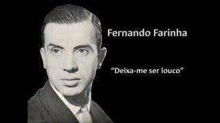 Fernando Farinha - Deixa-me ser louco