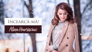 "Alina Havrisciuc ""INCEARCA-MA"""