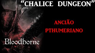 BLOODBORNE _CHALICE- ##01 - Ancião Pthumeriano_ PT-BR