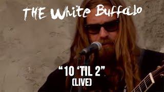 """The White Buffalo - """"10 'til 2"""" (Live)"""