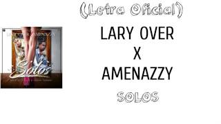 Lary Over Solos Ft. Amenazzy (LETRA)