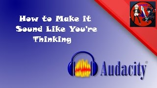 Audacity Tutorial: How To Make It Sound Like You're Thinking