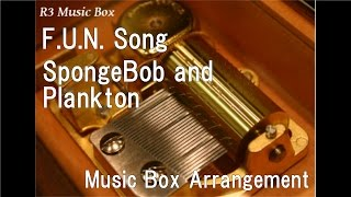 F.U.N. Song/SpongeBob and Plankton [Music Box]