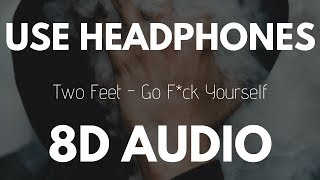 Two Feet - Go F*ck Yourself (8D AUDIO)