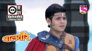 Weekly Reliv | Baalveer | 25th November To 01st December 2017 | Episode 790 To 796