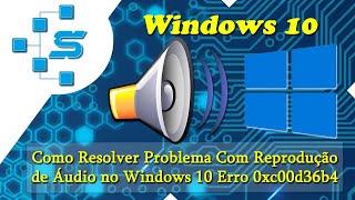 Como Resolver Problema Com Reprodução de Áudio no Windows 10 Erro 0xc00d36b4