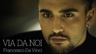 Francesco Da Vinci - VIA DA NOI (Official Video)