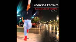 Zacarías Ferreira - La mejor de todas (Nuevo Tema 2015)