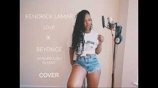 "Kendrick Lamar ""Love"" X Beyonce ""Dangerously In Love"" COVER"