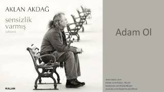 Aklan Akdağ - Adam Ol - [ Sensizlik Varmış © 2011 Kalan Müzik ]