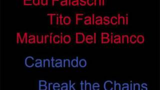 Mauricio del Bianco, Edu Falaschi e Tito Falaschi - break the chains