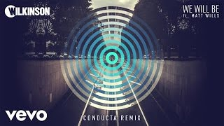 Wilkinson - We Will Be (Conducta Remix) ft. Matt Wills