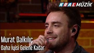 Murat Dalkılıç - Daha İyisi Gelene Kadar (Mehmet'in Gezegeni)