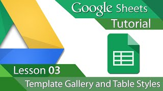 Google Sheets - Tutorial 03 - Template Gallery and Table Styles