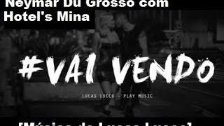 Neymar Du Grosso com Hotel's Mina - Vai Vendo [Sucesso do cantor Lucas Lucco]