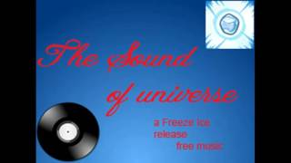 The Sound of Universe (Freeze Ice release no copyright )