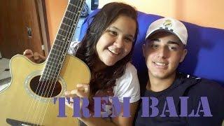 Trem Bala - Ana Vilela (Cover Kay e Pedro)