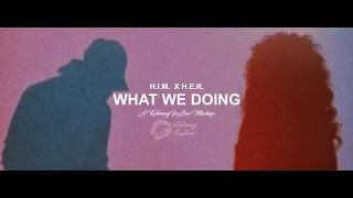 H.E.R. Feat. H.I.M. - What We Doing