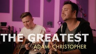 The Greatest - Sia ft. Kendrick Lamar (Acoustic Cover by Adam Christopher & Jake Coco