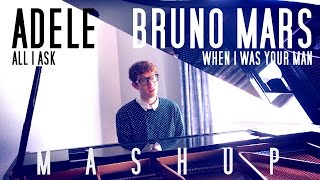 When I Was Your Man + All I Ask MASHUP (Bruno Mars & Adele Acoustic Piano Cover)