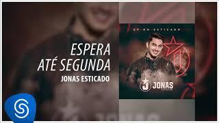 Jonas Esticado - Espera Até Segunda (EP do Esticado) [Áudio Oficial]