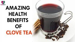Amazing Health Benefits Of Clove tea - health Sutra